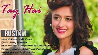 Download Hindi Video Songs - Tay Hai Lyrics   Lyrical Song   Rustom   Ankit Tiwari   Akshay Kumar Ileana D'cruz   Manoj Muntashir