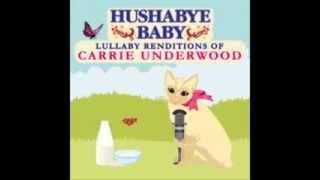 Flat On The Floor - Lullaby Renditions of Carrie Underwood - Hushabye Baby