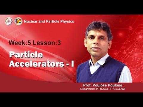 Mod-06 Lec-15 Particle Accelerators - I