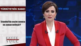 Türkiye'nin Nabzı - 3 Nisan 2019 (İstanbul'da seçim sonucu ne zaman netleşir?)