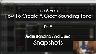 Line 6 Helix - How To Create A Great Tone - Pt. 9 - Understanding And Using SNAPSHOTS