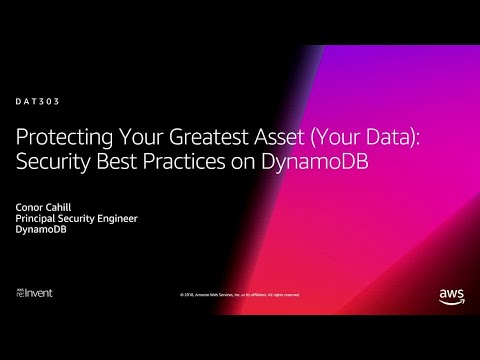 AWS re:Invent 2018: Protecting Your Greatest Asset: Security Best Practices on DynamoDB (DAT303)