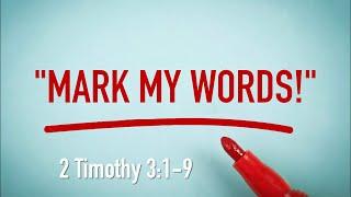 Mark My Words - 2 Timothy 3:1-9