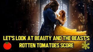 Let's look at BEAUTY AND THE BEAST'S Rotten Tomatoes Score