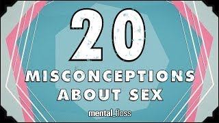 Repeat youtube video 20 Misconceptions About Sex - mental_floss on YouTube (Ep.212)