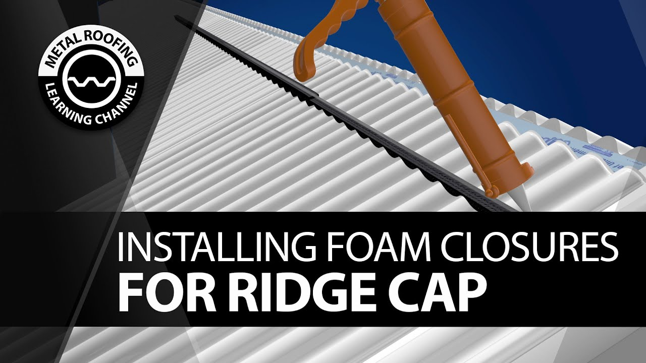 How To Install Foam Closure Strips On A Ridge Cap Of A Metal Roof Corrugated R Panel 7 2 Panel Youtube