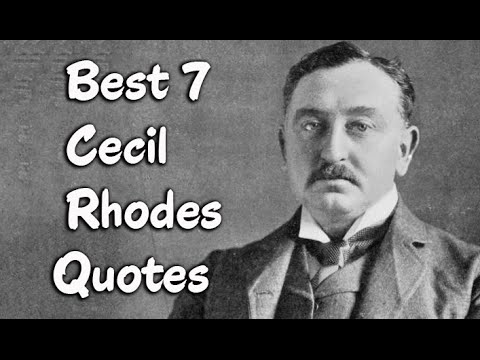 Best 7 Cecil Rhodes Quotes - The  British businessman, minin