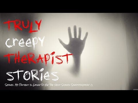 Truly Creepy Therapist Stories | My Patient Is Going To Be The Next School Shooter (Part 1)