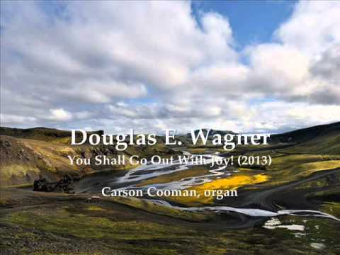 Douglas E. Wagner — You Shall Go Out With Joy! (2013) for organ