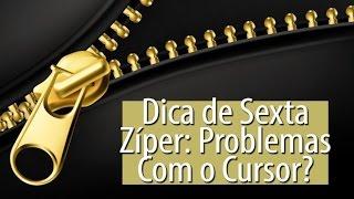 ZÍPER: PROBLEMAS COM O CURSOR
