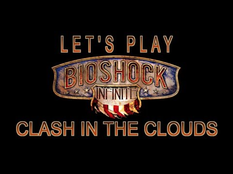 Let's Play: BioShock Infinite - Clash in the Clouds |