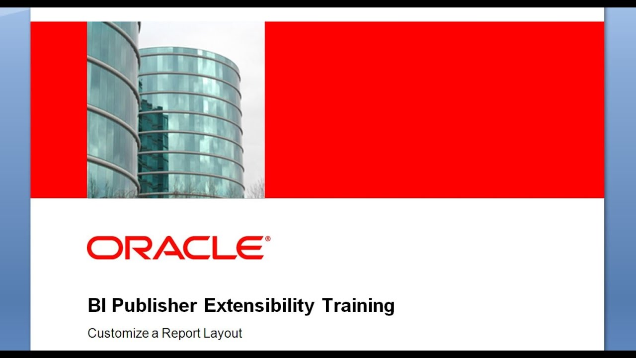 BI Publisher Extensibility Training - How to Customize an RTF Report Layout