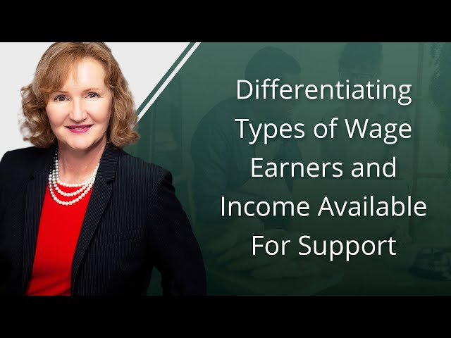 Differentiating Types of Wage Earners and Income Available For Support