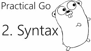 Syntax - Go Lang Practical Programming Tutorial p.2