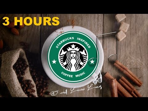 Starbucks & Starbucks Music: Starbucks Music Playlist Starbucks Inspired Coffee Music