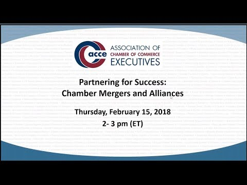 ACCE Webinar  Partnering for Success   Chamber Mergers and Alliances