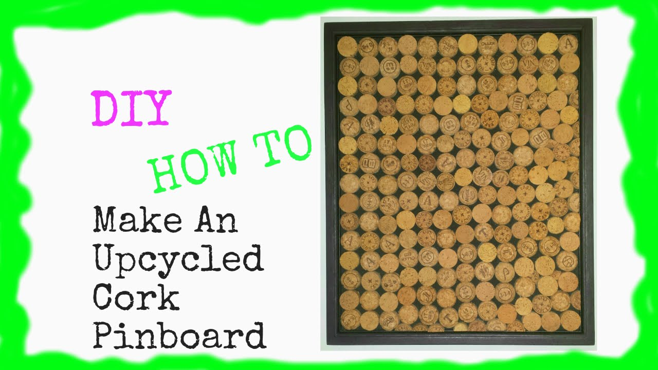 Diy How To Make An Upcycled Cork Pinboard Youtube