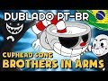 BROTHERS IN ARMS [DUBLADO PT-BR] Cuphead Song (DAGames Tribute)