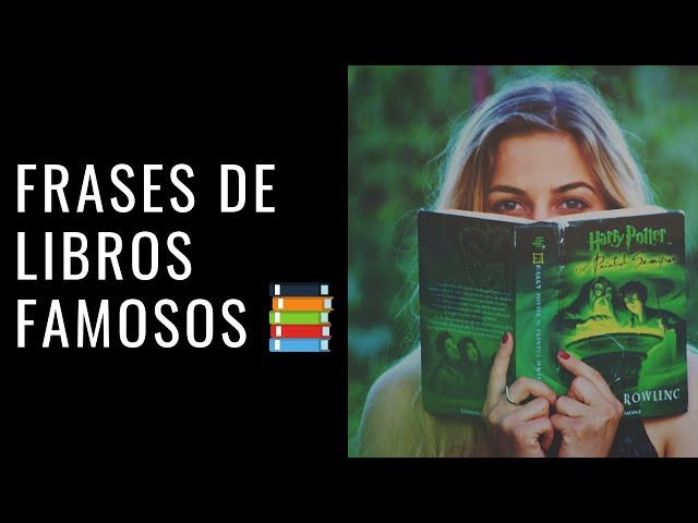 100 Frases De Libros Famosos Que Te Emocionarán Imágenes