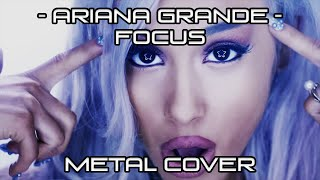 Video Ariana Grande - Focus [Metal Cover] download MP3, 3GP, MP4, WEBM, AVI, FLV Oktober 2018