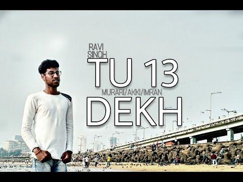 TU 13 DEKH//RAVI SINGH//RAVI MISHRA//IMRAN HUSSAIN//AKKI SHALVE//TRACKWAY.