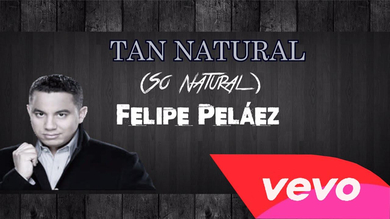 So Natural Lyrics Tan Natural Felipe Peláez Youtube