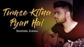 Tumse Kitna Pyar Hai - Unplugged | Swapneel Jaiswal | Ajay Devgan | Altaf Raja