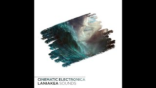► CINEMATIC ELECTRONICA: Cinematic Samples by Laniakea Sounds