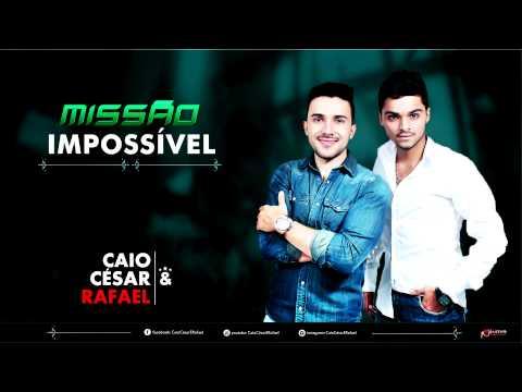 Missão Impossível - Caio César e Rafael