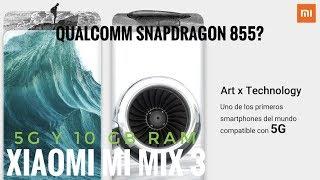 Xiaomi Mi Mix 3 con 5G y 10 GB de RAM - Snapdragon 855? La Verdad
