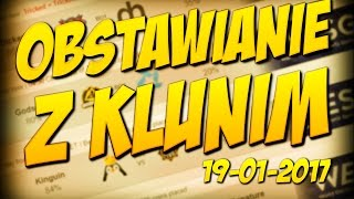 OBSTAWIANIE MECZY CS:GO Z KLUNIM | 19-01-2017