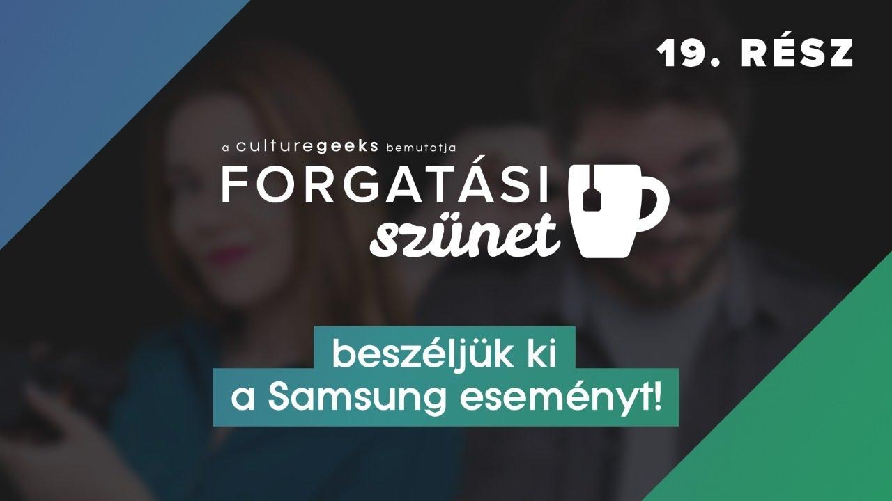 Forgatási szünet PODCAST - 19. rész   Beszéljük ki a Samsung eseményt!