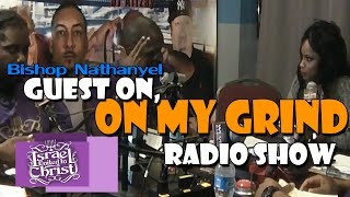 The Israelites: Bishop Nathanyel guest on, On My Grind Radio Show