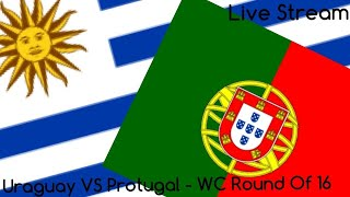 Uruguay VS Portugal - World Cup Round Of 16 - Live Stream - *No Footage Shown*