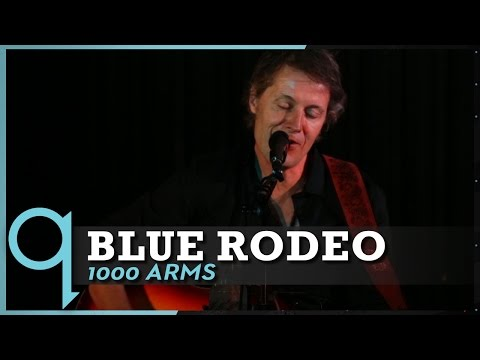 Blue Rodeo - 1000 Arms (Live)