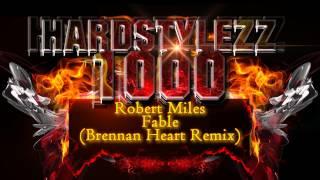 Robert Miles - Fable (Brennan Heart Remix)
