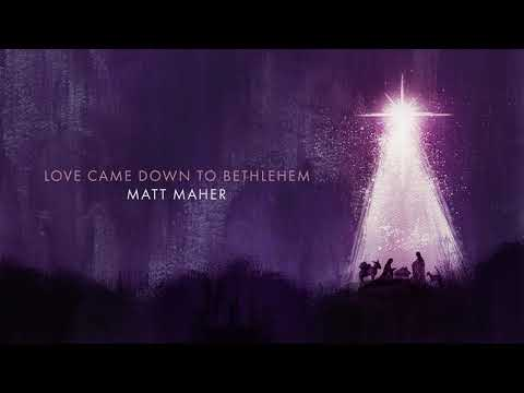 Matt Maher - Love Came Down To Bethlehem (Official Audio)