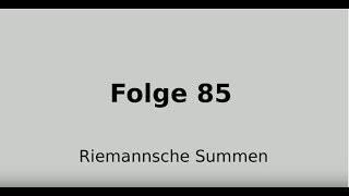 Riemannsche Summen, Integralrechnung (Folge 85)