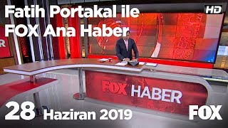28 Haziran 2019 Fatih Portakal ile FOX Ana Haber