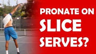 Pronate On Slice Serve?   PRONATION