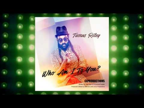 Tarrus Riley - Who Am I To You | 2017 Music Release