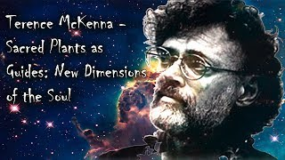 Terence McKenna - Sacred Plants as Guides ( FULL VIDEO )