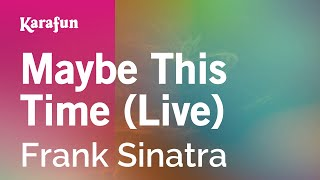 Karaoke Maybe This Time (Live) - Frank Sinatra *