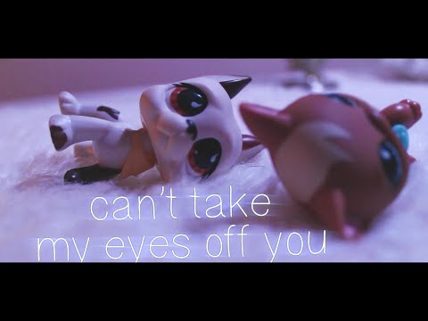 LPS MV: Can't Take My Eye's Off You
