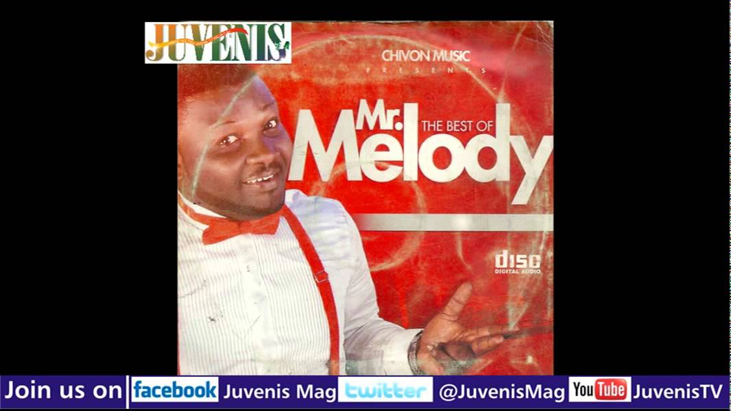 Download THE BEST OF MR  MELODY (Part 1) (Nigerian Music & Entertainment)