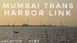 Mumbai Trans Harbor Link - MTHL current status - Ulwe - 1st February 2020
