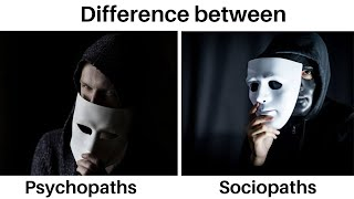 Difference between Psychopaths and Sociopaths