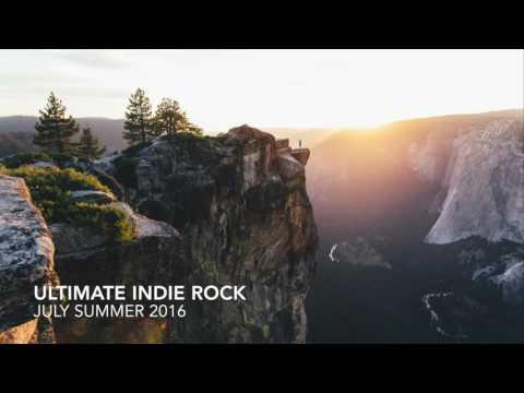 INDIE ROCK JULY SUMMER 2016 PLAYLIST (INDIE POP/ROCK ALTERNATIVE MUSIC COMPILATION)