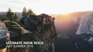INDIE ROCK JULY SUMMER 2016 PLAYLIST (INDIE POP/ROCK ALTERNATIVE MUSIC COMPILATION)