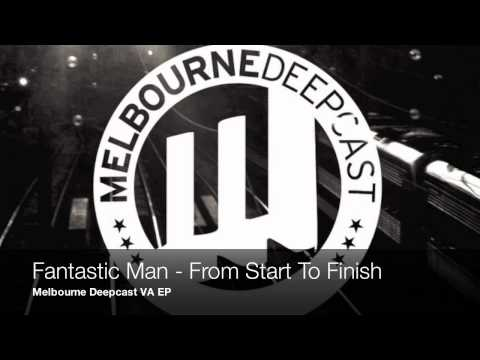 Fantastic Man - From Start To Finish